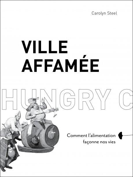 Ville affamée, Hungry City, couverture, Carolyn Steel, architecte, alimentation, villes, nourriture, urbaniste, ville durable,