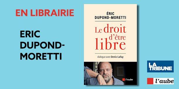 Éric Dupond-Moretti : Le droit d'être libre | En librairie aux Éditions de l'Aube