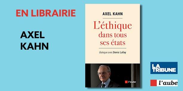 Axel Kahn : L'éthique dans tous ses états | En librairie aux Éditions de l'Aube