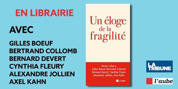 Éloge de la fragilité   Denis Lafay & Gilles Boeuf, Bertrand Collomb, Bernard Devert, Cynthia Fleury, Alexandre Jollien, Axel Kahn